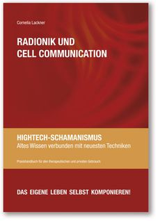Cornelia Lackner: Radionik und Cell Communication - Hightech-Schamanismus